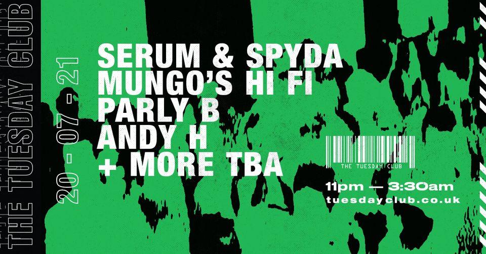 20th July – The Tuesday Club: Serum, Mungo's Hi Fi, Spyda and more!
